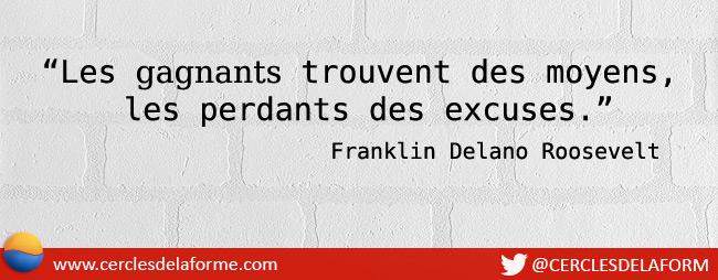 """""""Les gagnants trouvent des moyens, les perdants des excuses"""" - Franklin Delano Roosevelt"""