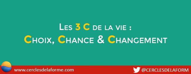 Les 3 C de la vie : Choix, Chance et Changement